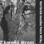 Horňácká muzika Petra Mičky: Z koreňů strom