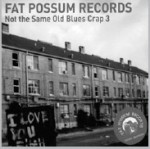 Fat Possum Records – Not The Same Old Blues Crap 3