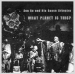 Sun Ra –  WHAT PLANET IS THIS? (GY 24/25, 2006, 69:01 + 47:17)